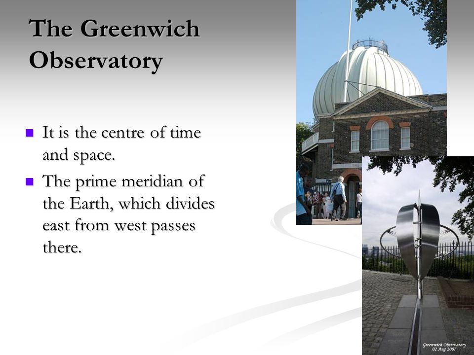 The Greenwich Observatory It is the centre of time and space.