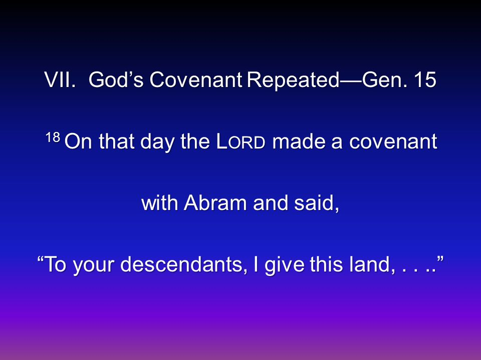 VII. God's Covenant Repeated—Gen.