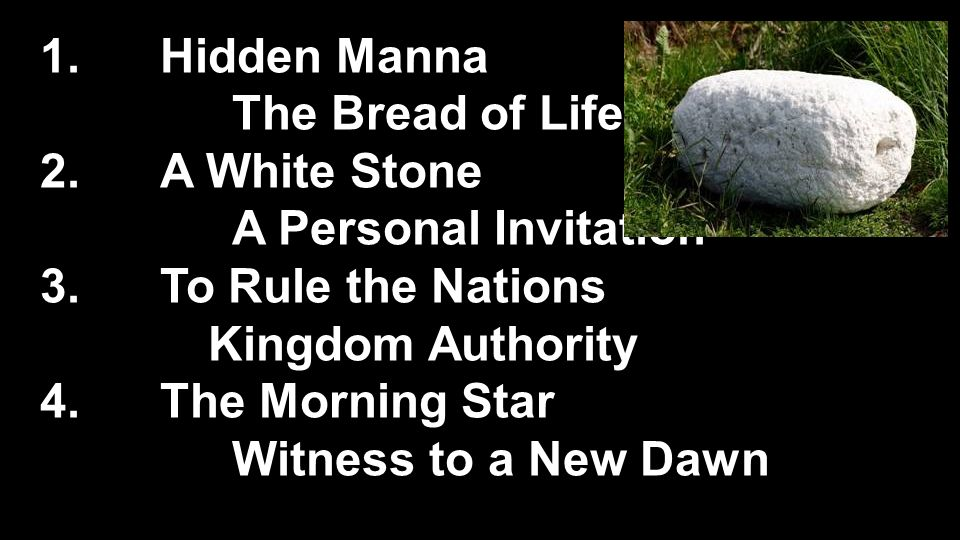 1.Hidden Manna The Bread of Life 2.A White Stone A Personal Invitation 3.To Rule the Nations Kingdom Authority 4.The Morning Star Witness to a New Daw