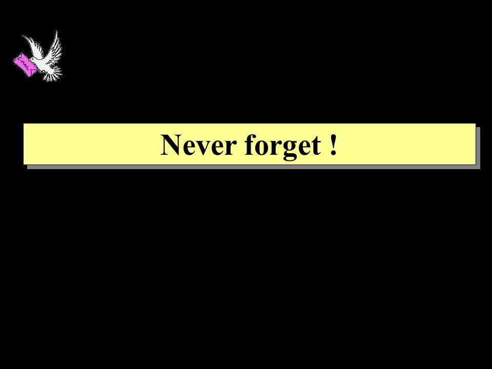 Never forget ! Never forget !