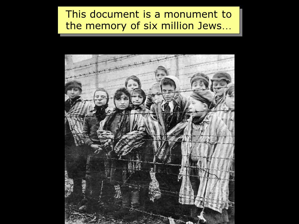 This document is a monument to the memory of six million Jews … This document is a monument to the memory of six million Jews …