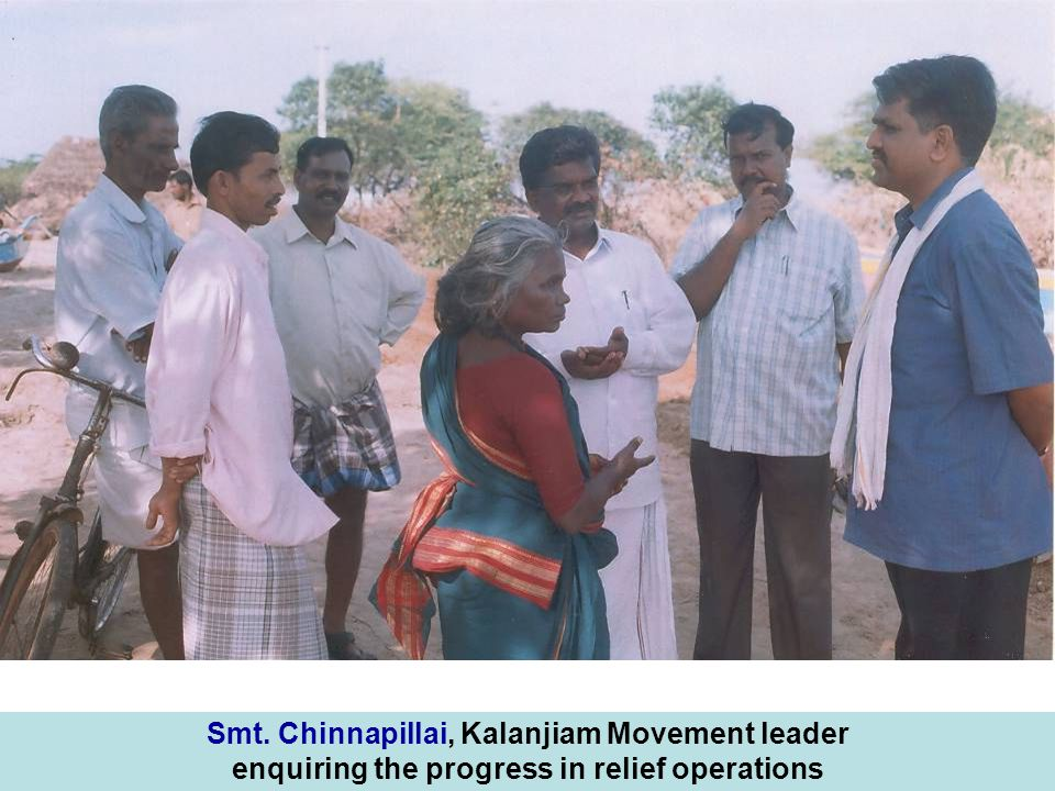 Smt. Chinnapillai, Kalanjiam Movement leader enquiring the progress in relief operations