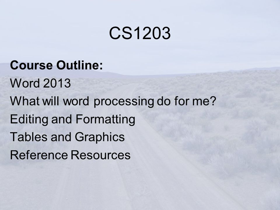 Course Outline: Word 2013 What will word processing do for me.