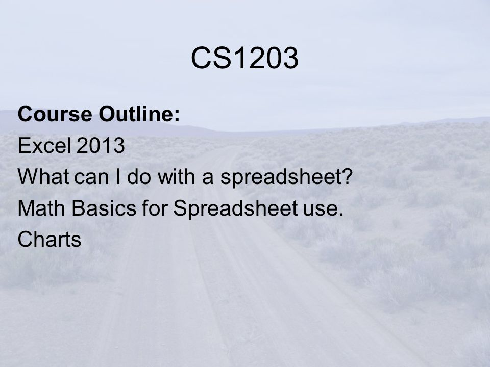 Course Outline: Excel 2013 What can I do with a spreadsheet.