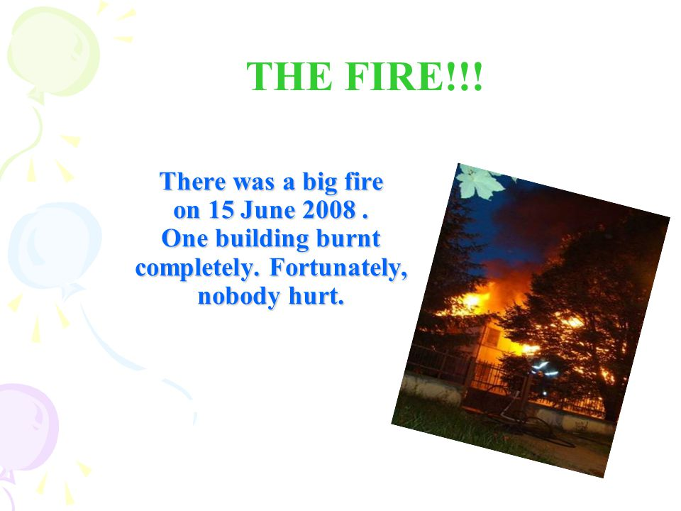 There was a big fire on 15 June 2008. One building burnt completely.