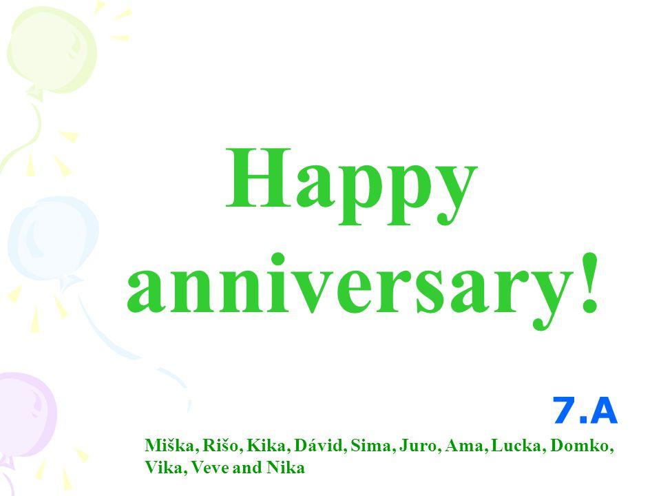 Happy anniversary! 7.A Miška, Rišo, Kika, Dávid, Sima, Juro, Ama, Lucka, Domko, Vika, Veve and Nika