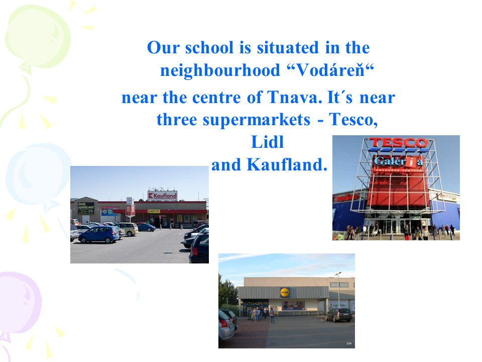 Our school is situated in the neighbourhood Vodáreň near the centre of Tnava.