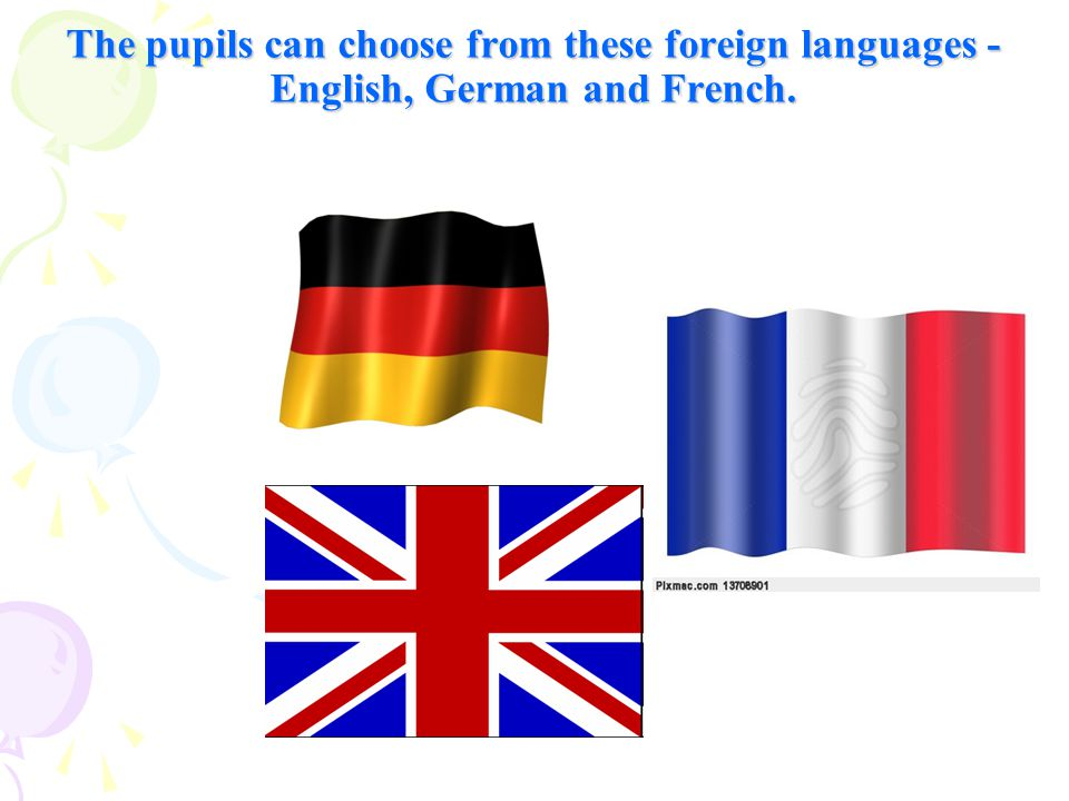 The pupils can choose from these foreign languages - English, German and French.