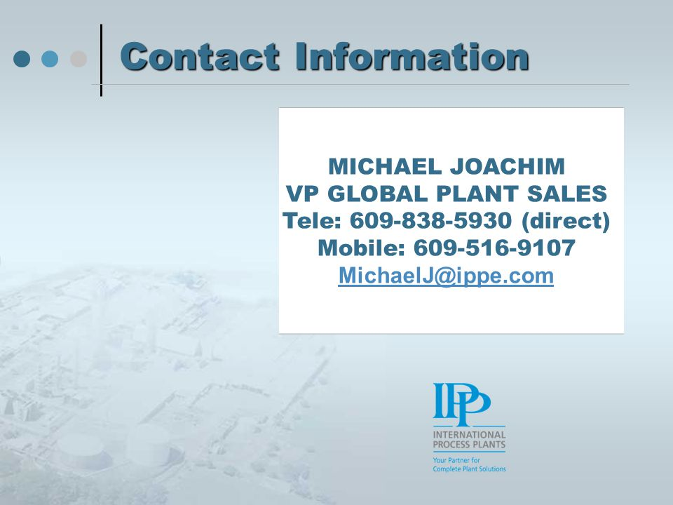 Contact Information MICHAEL JOACHIM VP GLOBAL PLANT SALES Tele: 609-838-5930 (direct) Mobile: 609-516-9107 MichaelJ@ippe.com