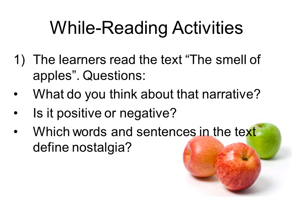 While-Reading Activities 1)The learners read the text The smell of apples .
