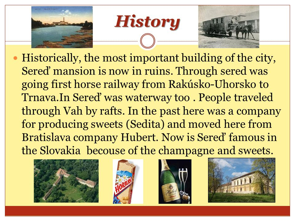 History Historically, the most important building of the city, Sereď mansion is now in ruins.