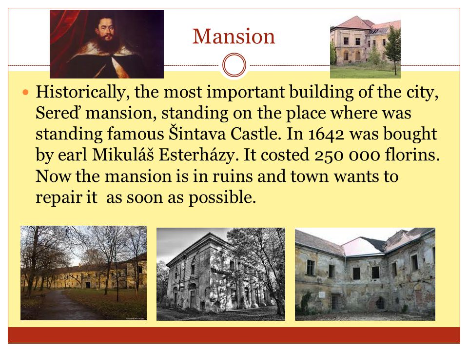 Mansion Historically, the most important building of the city, Sereď mansion, standing on the place where was standing famous Šintava Castle.