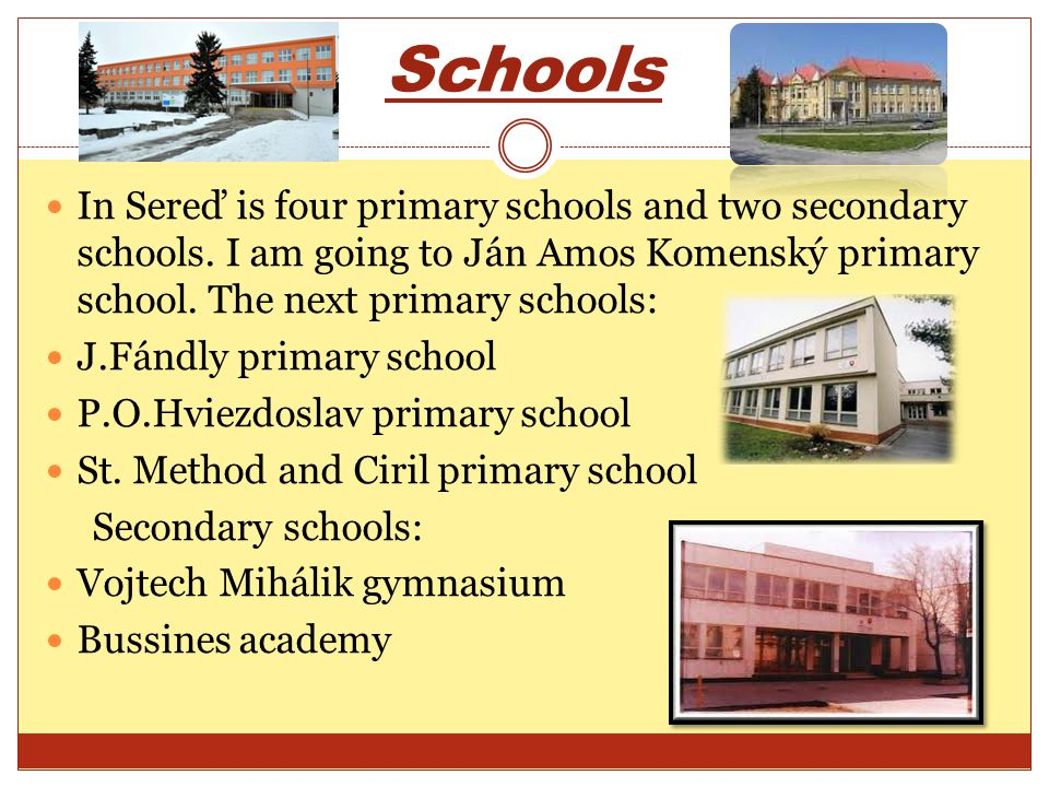 Schools In Sereď is four primary schools and two secondary schools.