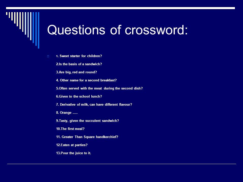 Questions of crossword:  1. Sweet starter for children.
