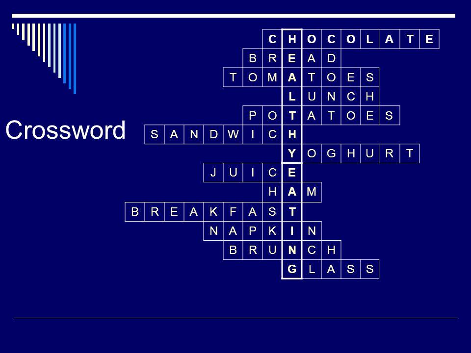 Crossword CHOCOLATE BREAD TOMATOES LUNCH POTATOES SANDWICH YOGHURT JUICE HAM BREAKFAST NAPKIN BRUNCH GLASS