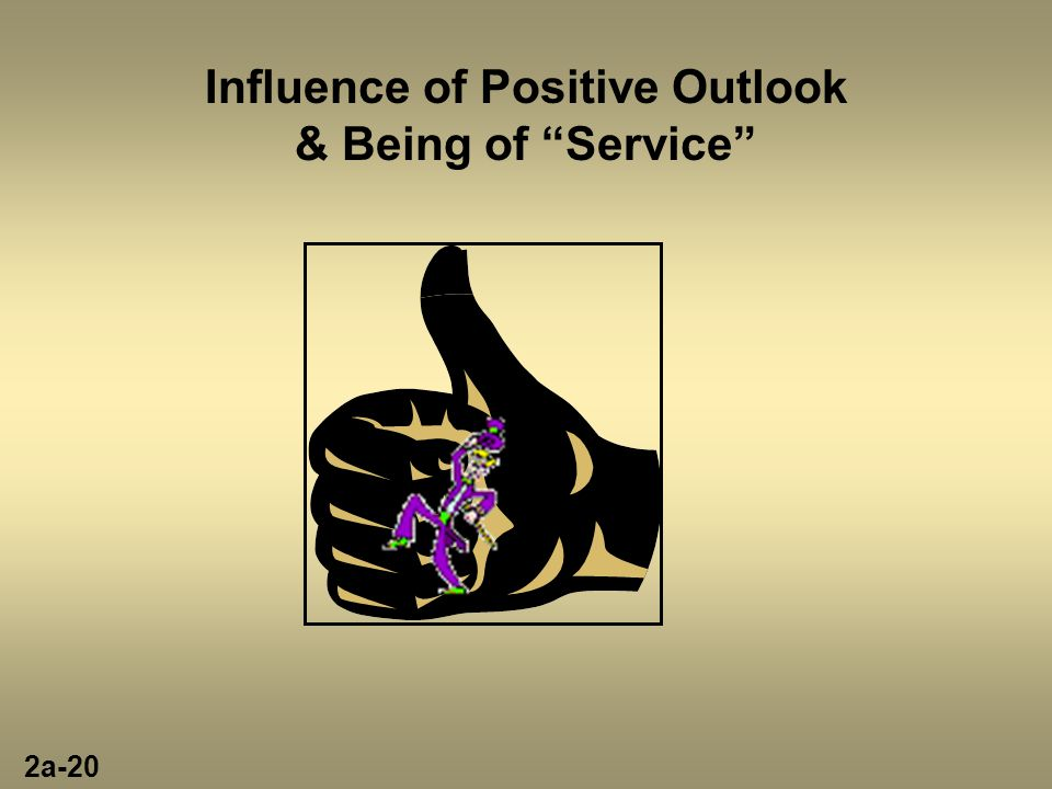 """Influence of Positive Outlook & Being of """"Service"""" 2a-20"""