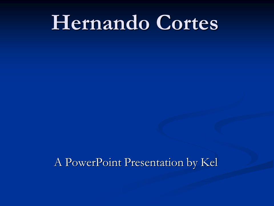 Hernando Cortes A PowerPoint Presentation by Kel