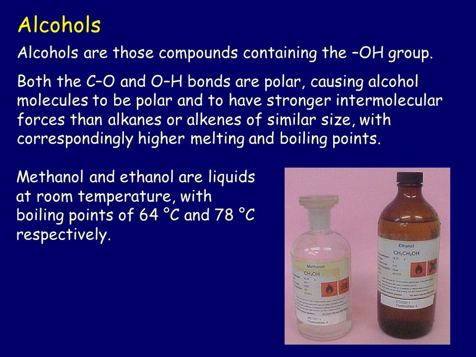 Alcohols Alcohols are those compounds containing the –OH group.