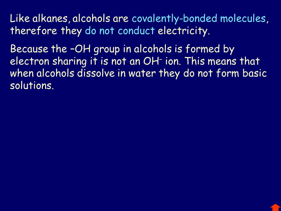 Like alkanes, alcohols are covalently-bonded molecules, therefore they do not conduct electricity.