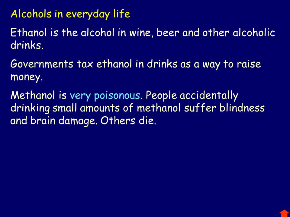 Alcohols in everyday life Ethanol is the alcohol in wine, beer and other alcoholic drinks.