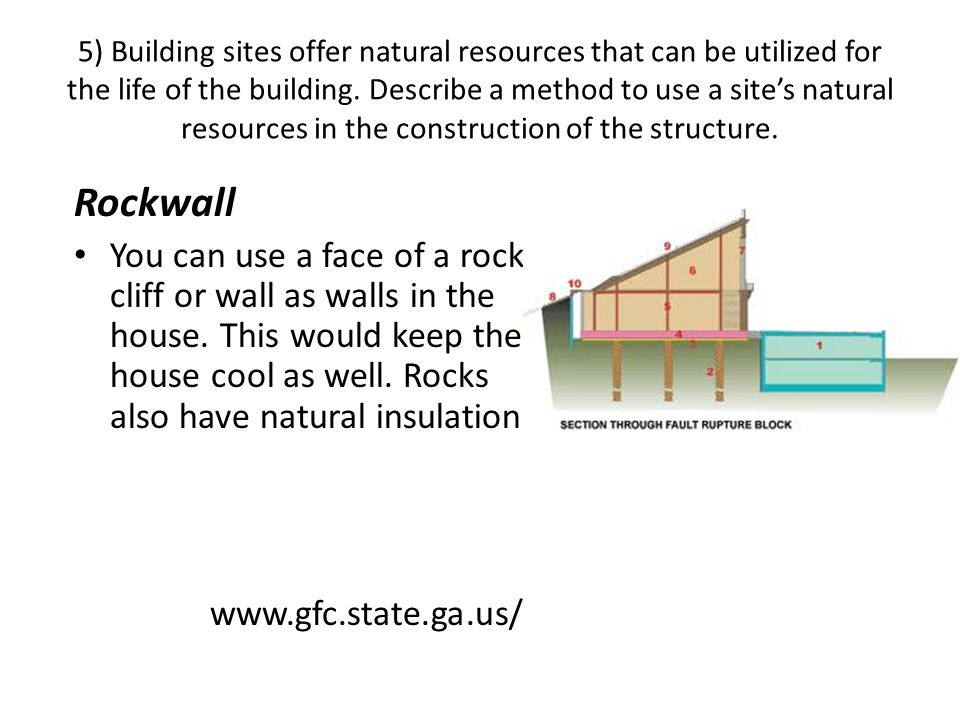 5) Building sites offer natural resources that can be utilized for the life of the building. Describe a method to use a site's natural resources in th