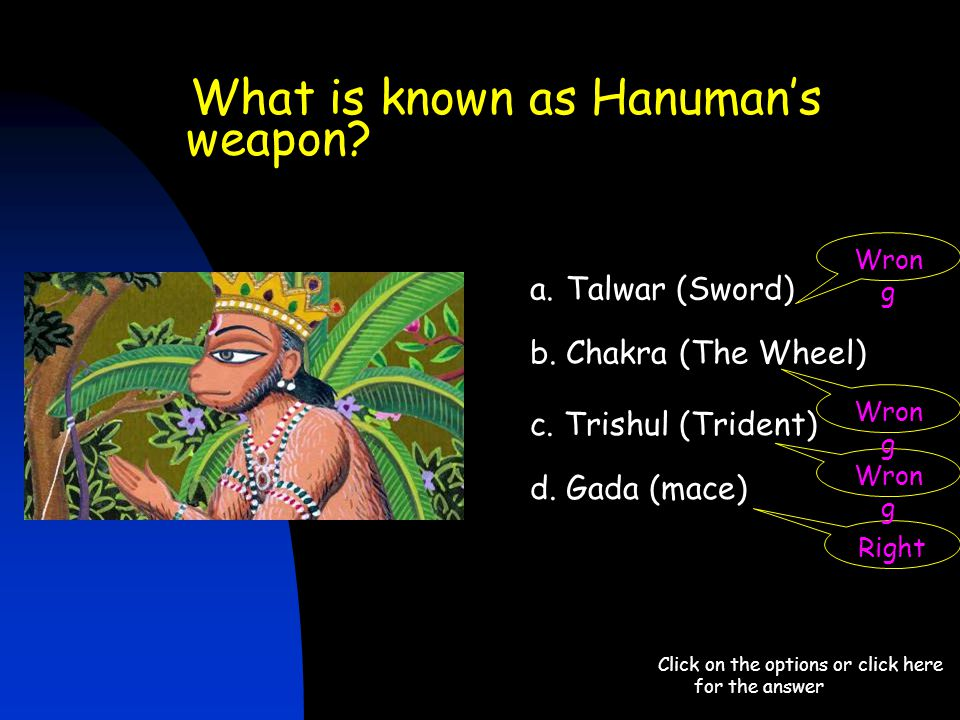 What is known as Hanuman's weapon? Click on the options or click here for the answer a.Talwar (Sword) b. Chakra (The Wheel) d. Gada (mace) c. Trishul