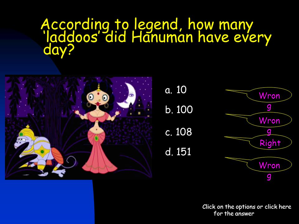 According to legend, how many 'laddoos' did Hanuman have every day? Click on the options or click here for the answer a.10 b. 100 d. 151 c. 108 Right