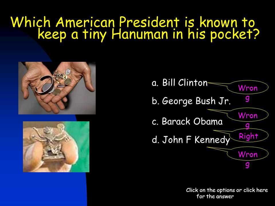 Which American President is known to keep a tiny Hanuman in his pocket? Click on the options or click here for the answer a.Bill Clinton b. George Bus