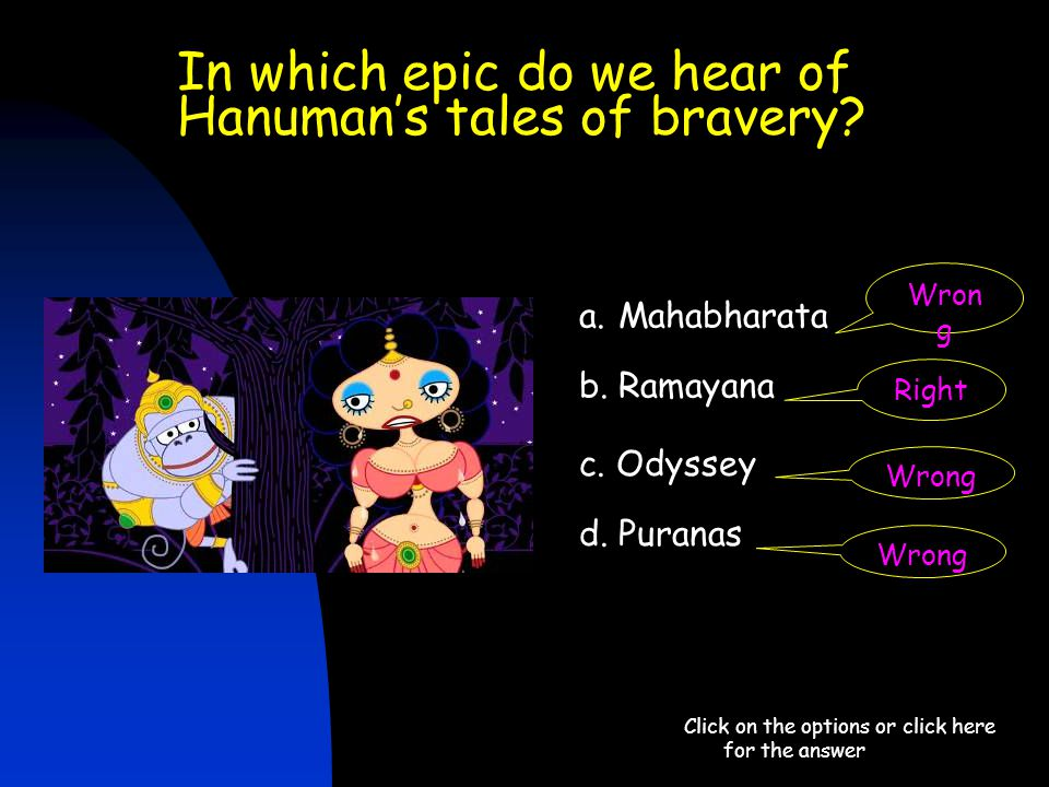 In which epic do we hear of Hanuman's tales of bravery? Click on the options or click here for the answer a.Mahabharata b. Ramayana c. Odyssey d. Pura