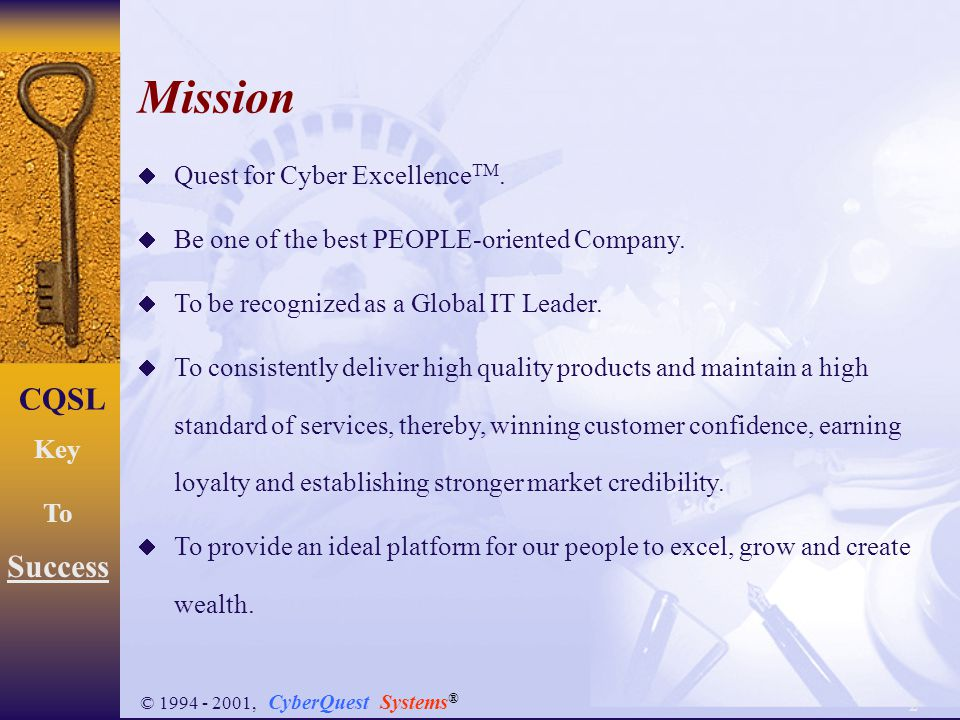 2 CQSL Key To Success © 1994 - 2001, CyberQuest Systems ® Mission  Quest for Cyber Excellence TM.
