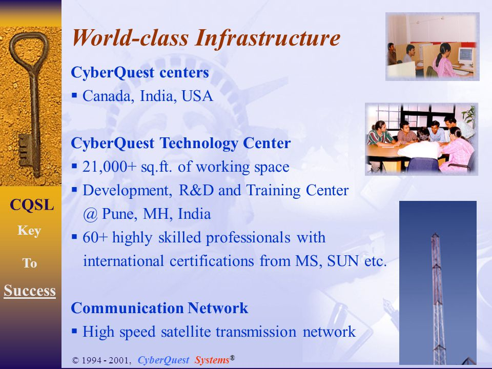 7 CQSL Key To Success © 1994 - 2001, CyberQuest Systems ® CyberQuest centers  Canada, India, USA CyberQuest Technology Center  21,000+ sq.ft. of wor