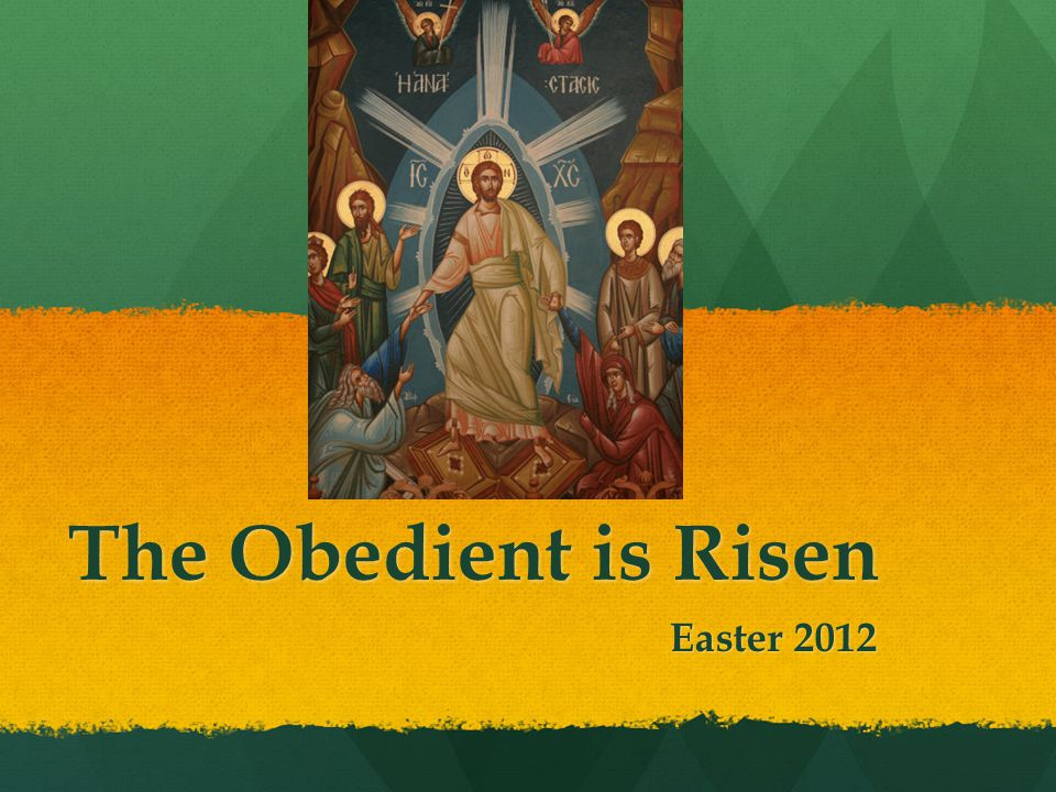 The Obedient is Risen Easter 2012