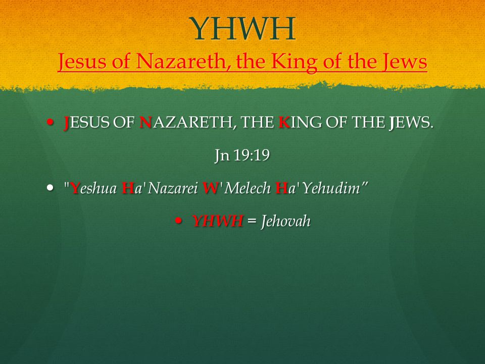 YHWH Jesus of Nazareth, the King of the Jews J ESUS OF N AZARETH, THE K ING OF THE J EWS.