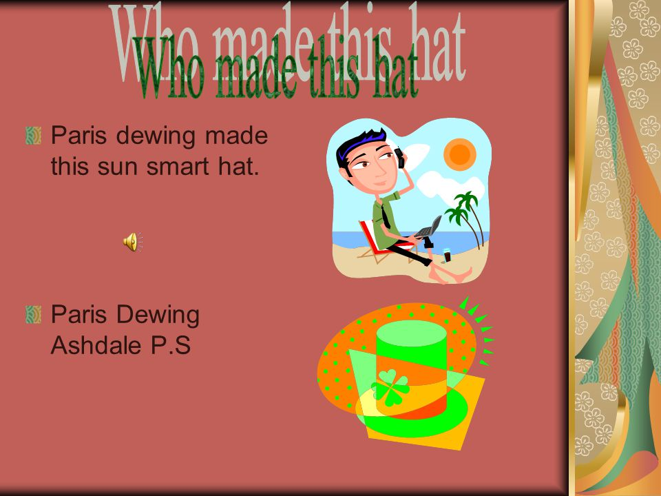 Paris dewing made this sun smart hat. Paris Dewing Ashdale P.S