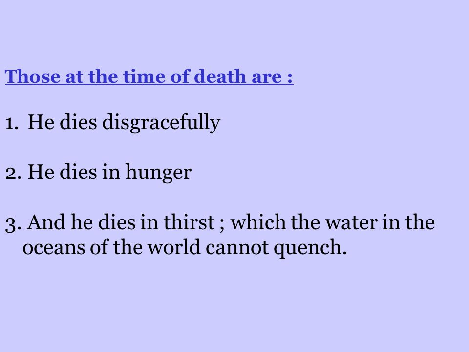Those at the time of death are : 1. He dies disgracefully 2.