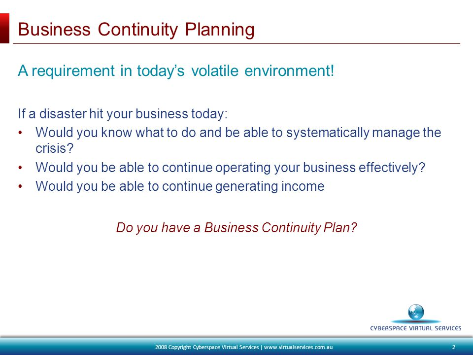 Business Continuity Planning A requirement in today's volatile environment.