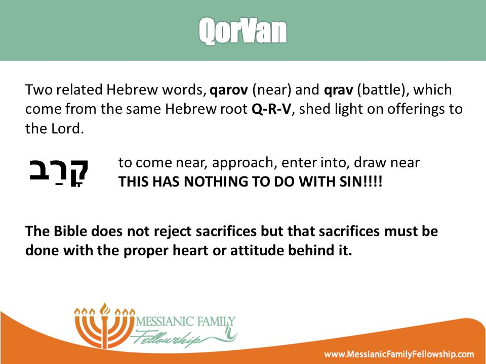 Two related Hebrew words, qarov (near) and qrav (battle), which come from the same Hebrew root Q-R-V, shed light on offerings to the Lord.