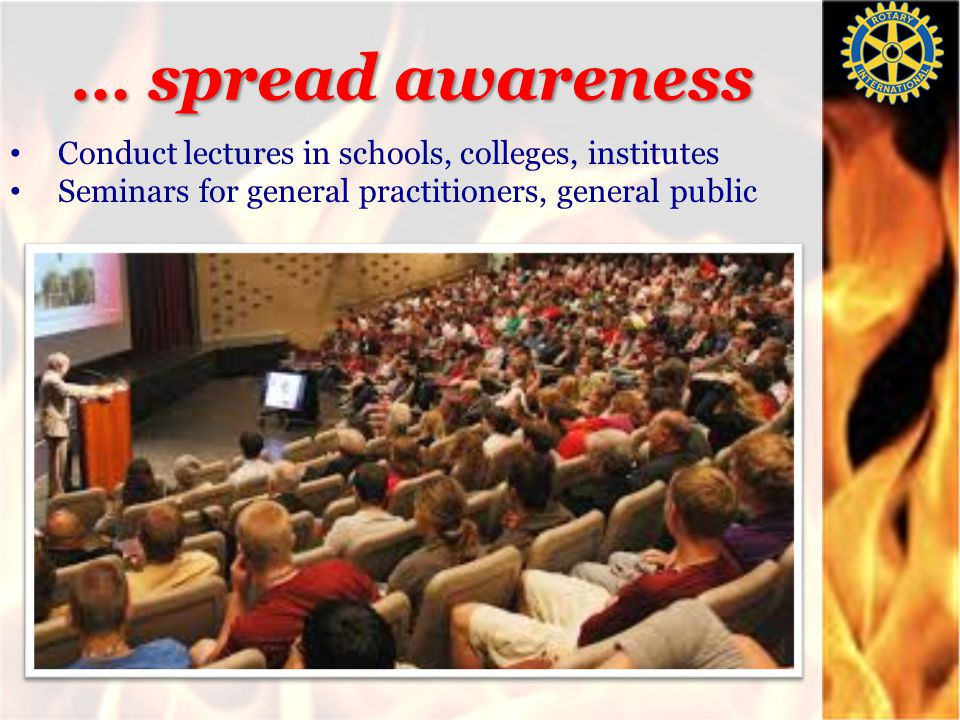 … spread awareness Conduct lectures in schools, colleges, institutes Seminars for general practitioners, general public