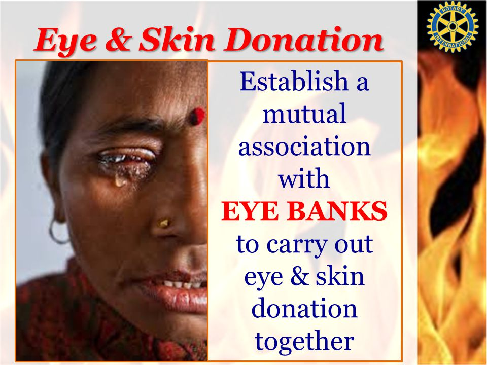 Eye & Skin Donation Establish a mutual association with EYE BANKS to carry out eye & skin donation together