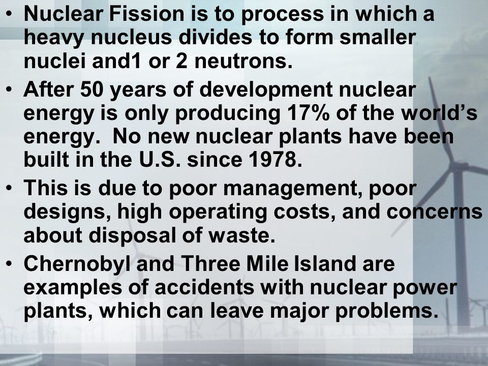 Nuclear Fission is to process in which a heavy nucleus divides to form smaller nuclei and1 or 2 neutrons.