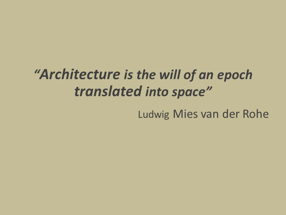 Ludwig Mies van der Rohe Architecture is the will of an epoch translated into space
