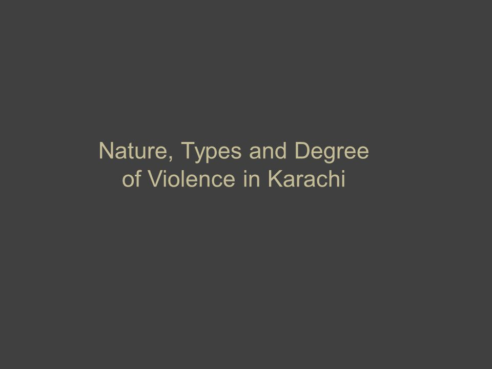 Nature, Types and Degree of Violence in Karachi