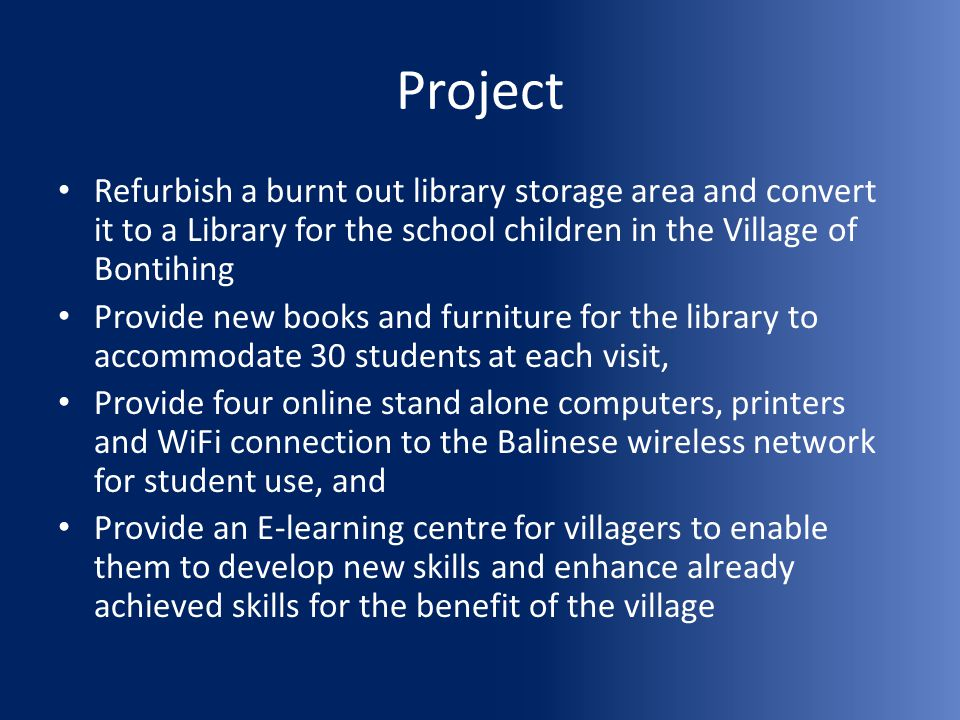 Project Refurbish a burnt out library storage area and convert it to a Library for the school children in the Village of Bontihing Provide new books a