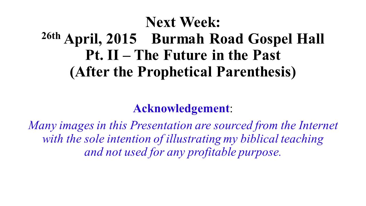Next Week: 26th April, 2015 Burmah Road Gospel Hall Pt.