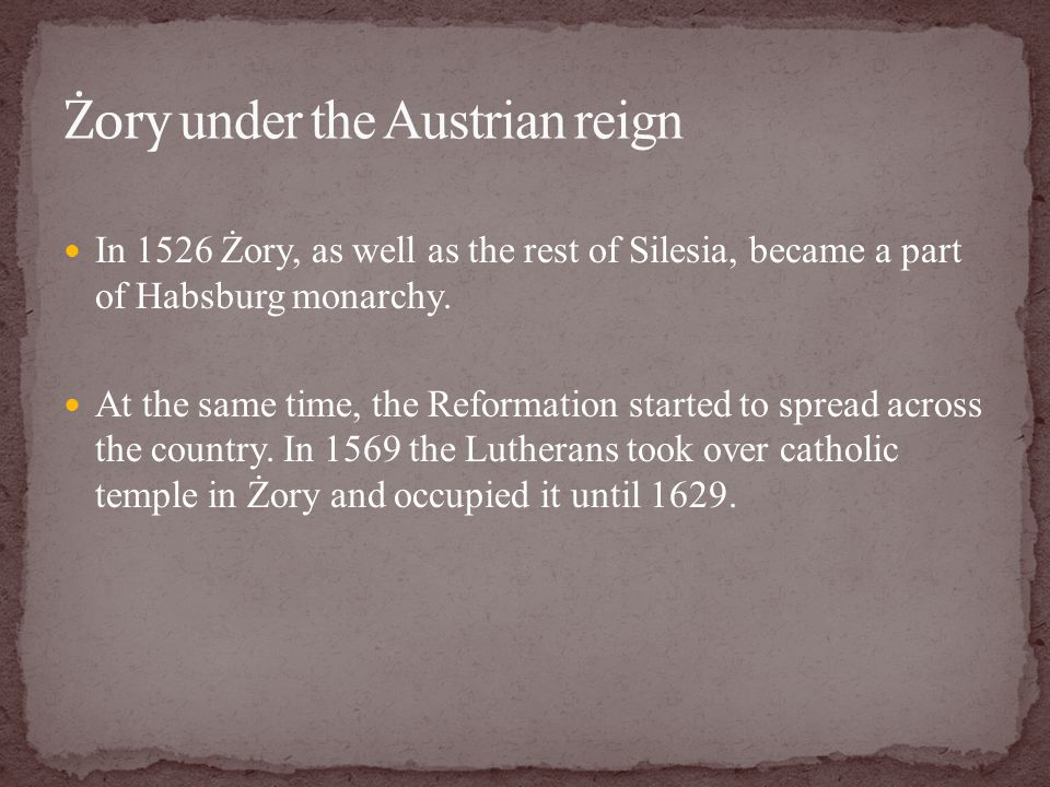 In 1526 Żory, as well as the rest of Silesia, became a part of Habsburg monarchy.