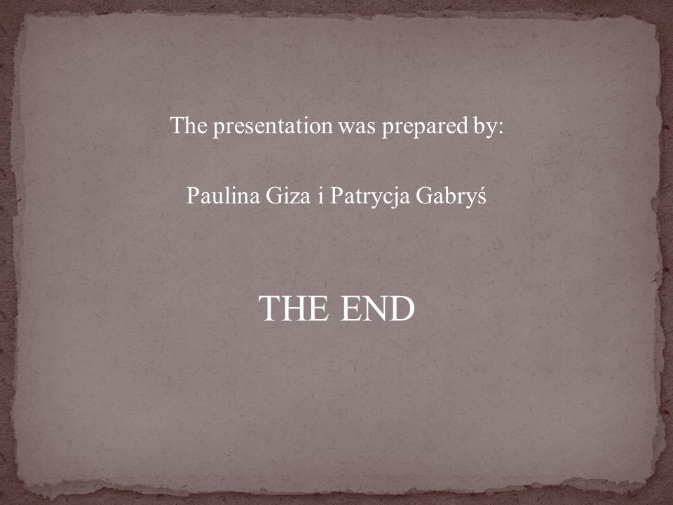 The presentation was prepared by: Paulina Giza i Patrycja Gabryś THE END