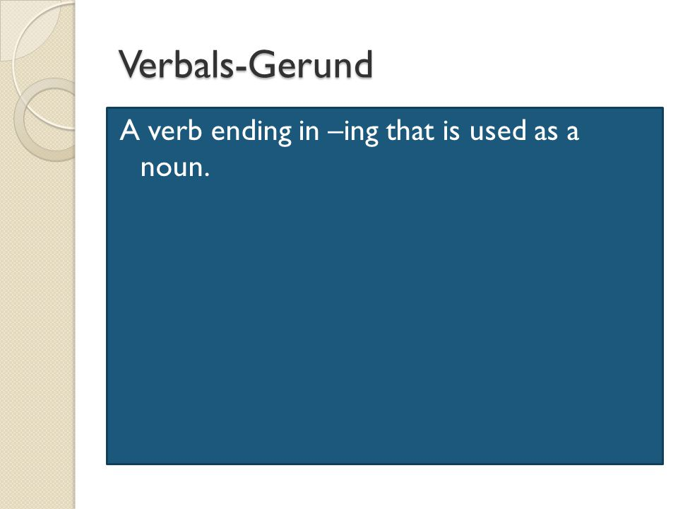 Verbals-Gerund Verbals-Gerund A verb ending in –ing that is used as a noun.