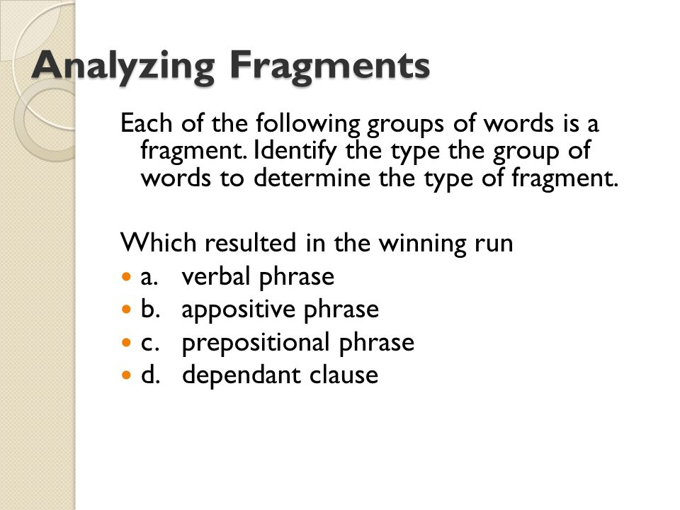 Analyzing Fragments Analyzing Fragments Each of the following groups of words is a fragment.