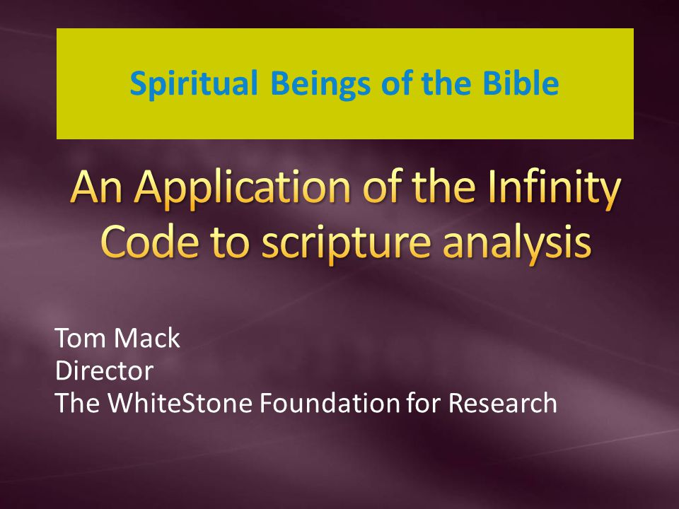 Tom Mack Director The WhiteStone Foundation for Research Spiritual Beings of the Bible
