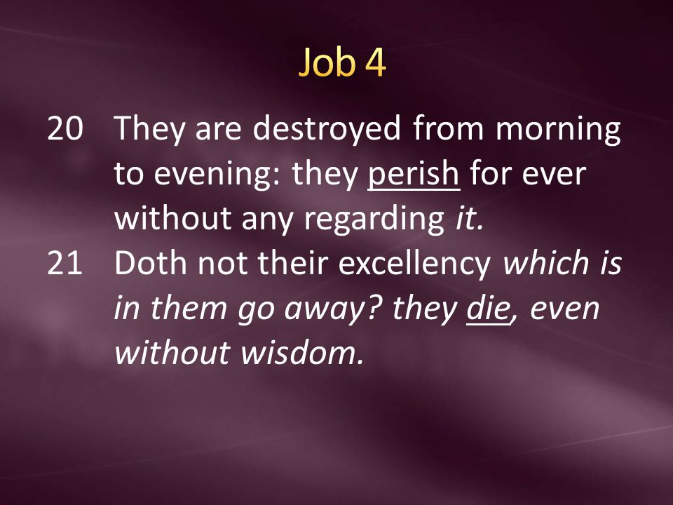 20They are destroyed from morning to evening: they perish for ever without any regarding it.